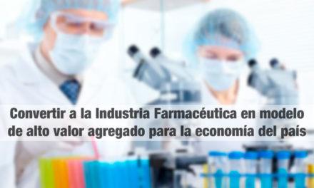 Convertir a la Industria Farmacéutica en modelo de alto valor agregado para la economía del país