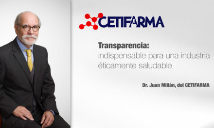 Transparencia: indispensable para una industria éticamente saludable: Dr. Juan Millán, del CETIFARMA