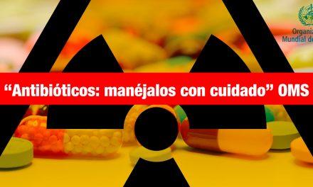 """""""Antibióticos: manéjalos con cuidado"""" OMS"""