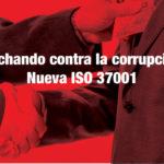 Luchando contra la corrupción | Nueva ISO 37001