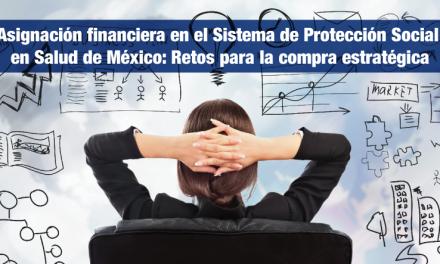 Asignación financiera en el Sistema de Protección Social en Salud de México: Retos para la compra estratégica