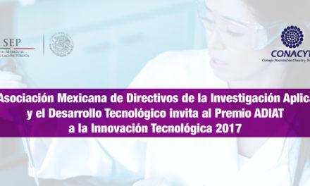La Asociación Mexicana de Directivos de la Investigación Aplicada y el Desarrollo Tecnológico invita al Premio ADIAT a la Innovación Tecnológica 2017