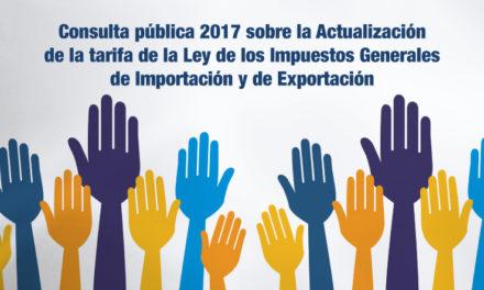 Consulta pública 2017 sobre la Actualización de la tarifa de la Ley de los Impuestos Generales de Importación y de Exportación