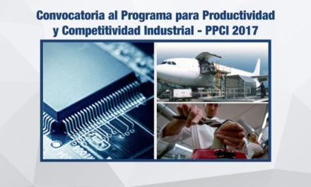 Convocatoria al Programa para Productividad y Competitividad Industrial – PPCI 2017
