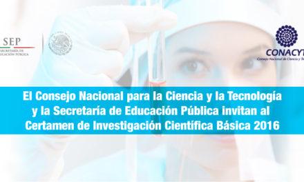 El Consejo Nacional para la Ciencia y la Tecnología y la Secretaría de Educación Pública invitan al Certamen de Investigación Científica Básica 2016