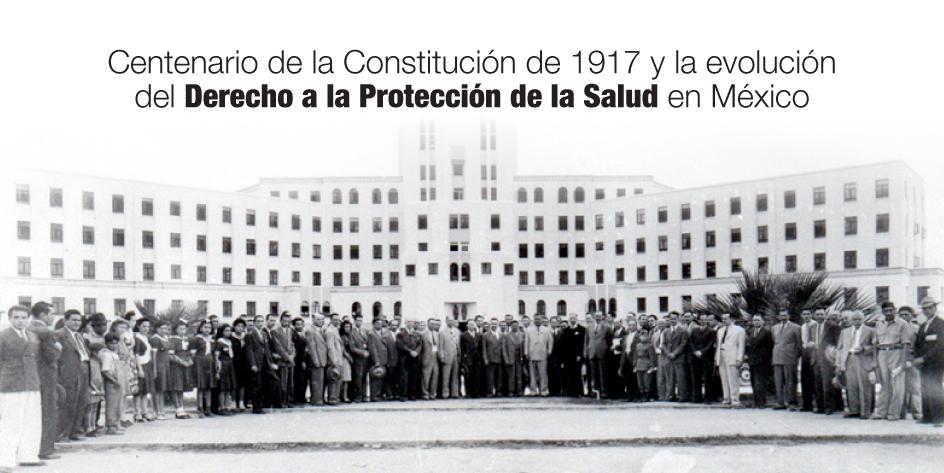 Centenario de la Constitución de 1917 y la evolución del Derecho a la Protección de la Salud en México