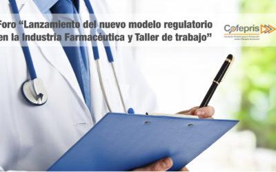 """Foro """"Lanzamiento del nuevo modelo regulatorio en la Industria Farmacéutica y Taller de trabajo"""""""