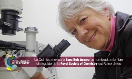 La Química mexicana Lena Ruiz Azuara es nombrada miembro distinguido de la Royal Society of Chemistry del Reino Unido