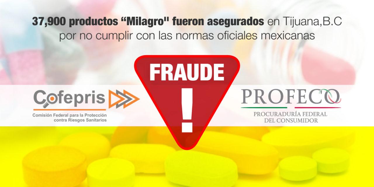 """37,900 productos """"Milagro"""" fueron asegurados en Tijuana, Baja California por no cumplir con las normas oficiales mexicanas"""