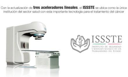Con la actualización de tres aceleradores lineales, el ISSSTE se ubica como la única institución del sector salud con esta importante tecnología para el tratamiento del cáncer