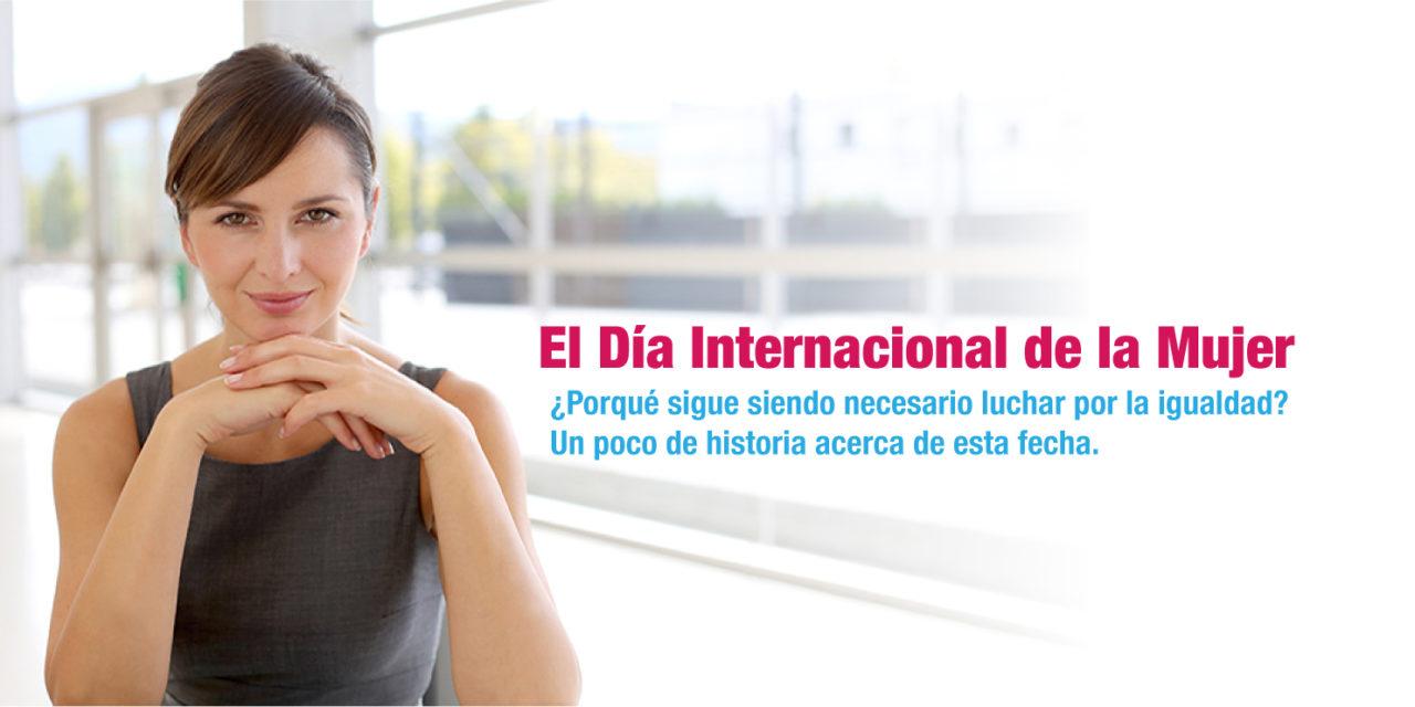 El Día Internacional de la Mujer.¿Porqué sigue siendo necesario luchar por la igualdad? |Un poco de historia acerca de esta fecha