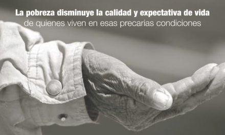 La pobreza disminuye la calidad y expectativa de vida de quienes viven en esas precarias condiciones