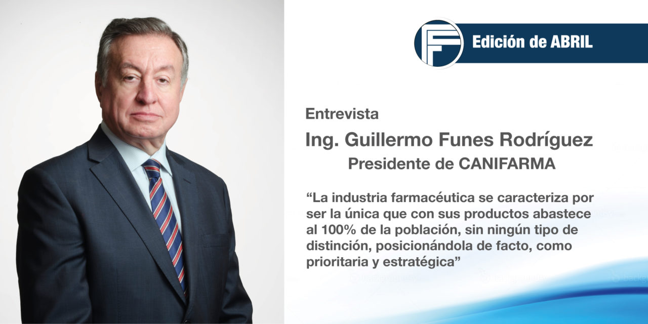 <b>Entrevista: </b><i>Ing. Guillermo Funes Rodríguez, Presidente de CANIFARMA: </i>