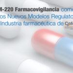 La <strong>NOM-220</strong> Farmacovigilancia como parte de los <strong>Nuevos Modelos Regulatorios para la Industria</strong> farmacéutica de COFEPRIS
