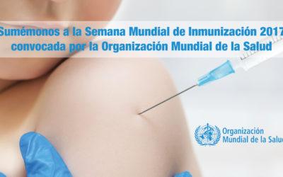 Sumémonos a la Semana Mundial de Inmunización 2017 convocada por la Organización Mundial de la Salud