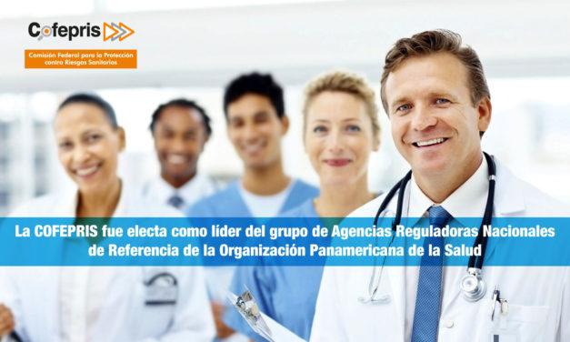 La COFEPRIS fue electa como líder del grupo de Agencias Reguladoras Nacionales de Referencia de la Organización Panamericana de la Salud