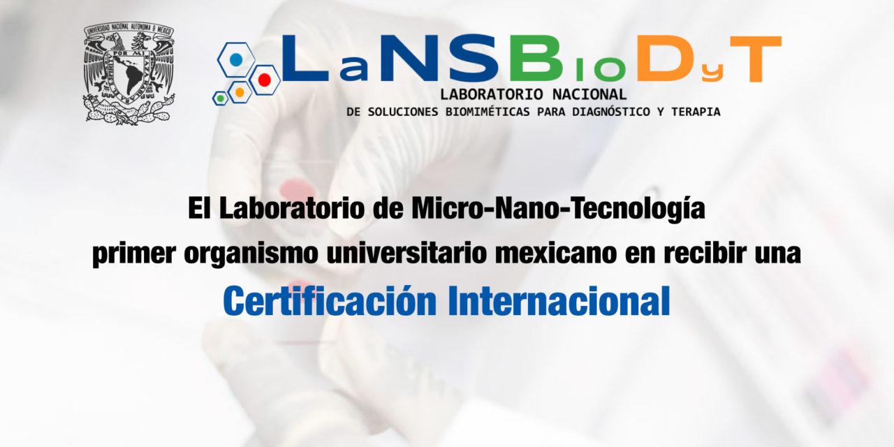El Laboratorio de<strong> Micro-Nano-Tecnología</strong>, primer organismo universitario mexicano en recibir una certificación internacional