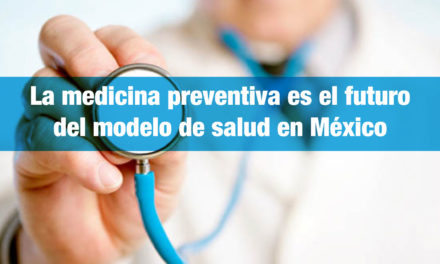 La medicina preventiva es el futuro del modelo de salud en México