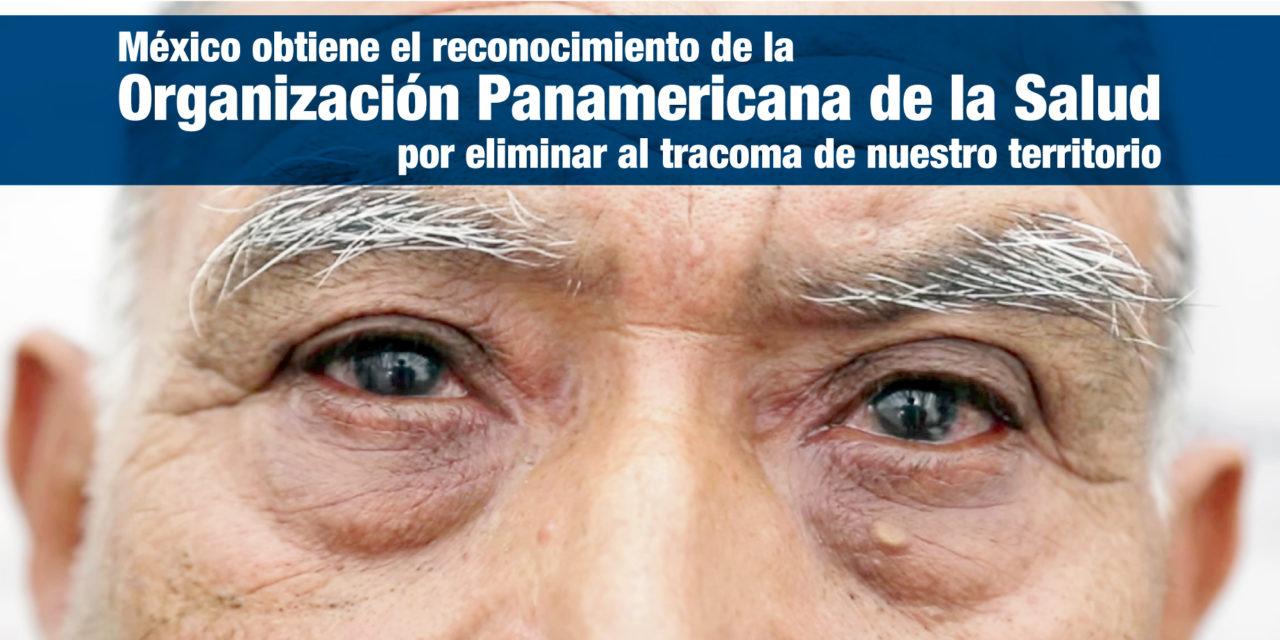 México obtiene el reconocimiento de la Organización Panamericana de la Salud por eliminar al tracoma de nuestro territorio