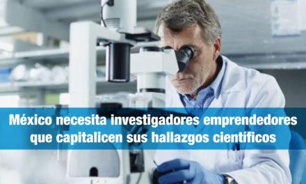 México necesita investigadores emprendedores que capitalicen sus hallazgos científicos