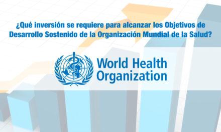 ¿Qué inversión se requiere para alcanzar los Objetivos de Desarrollo Sostenido de la Organización Mundial de la Salud?