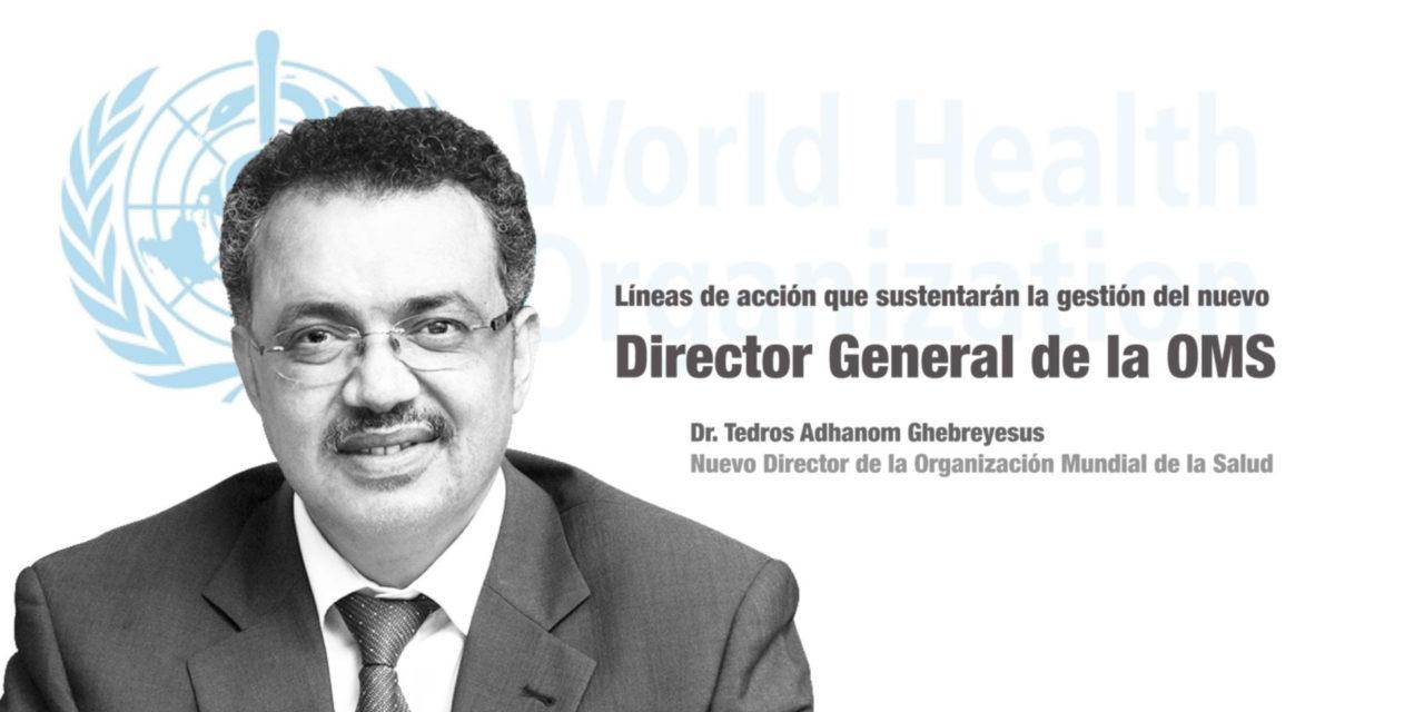 Líneas de acción que sustentarán la gestión del nuevo Director General de la OMS, Doctor Tedros Adhanom Ghebreyesus