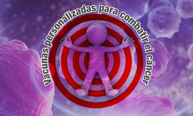 Vacunas personalizadas para combatir el cáncer