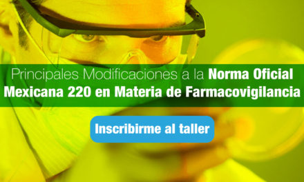 """""""Principales Modificaciones a la Norma Oficial Mexicana 220 en Materia de Farmacovigilancia"""""""