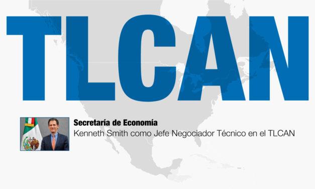 La Secretaría de Economía designa a Kenneth Smith como Jefe Negociador Técnico en el TLCAN