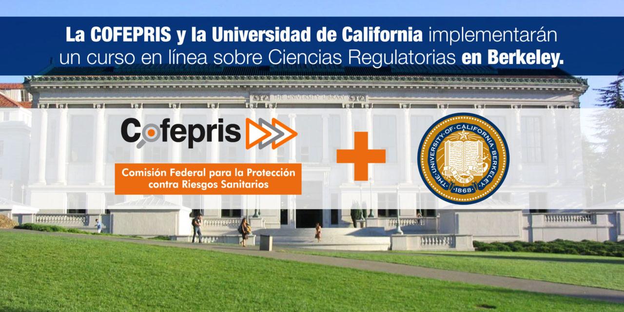 La COFEPRIS y la Universidad de California implementarán un curso en línea sobre Ciencias Regulatorias en Berkeley.