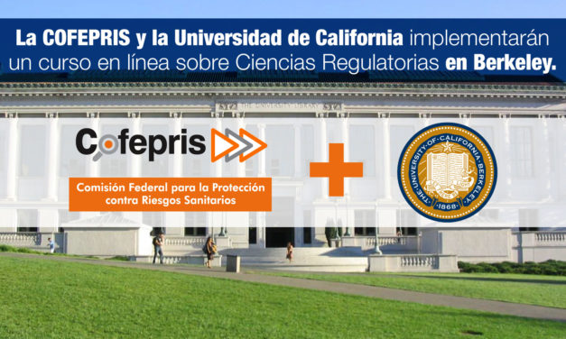 La COFEPRIS y la Universidad de California implementarán un curso en línea sobre Ciencias Regulatorias en Berkeley.
