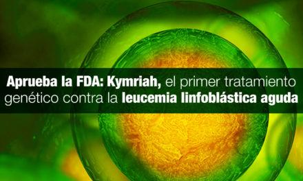 Aprueba la FDA: Kymriah, el primer tratamiento genético contra la leucemia linfoblástica aguda