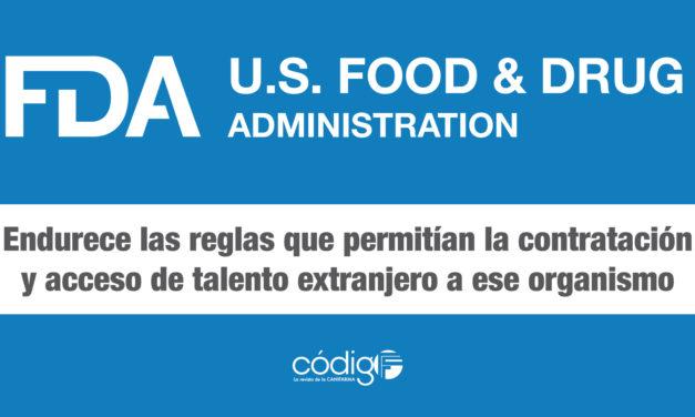 La FDA endurece las reglas que permitían la contratación y acceso de talento extranjero a ese organismo