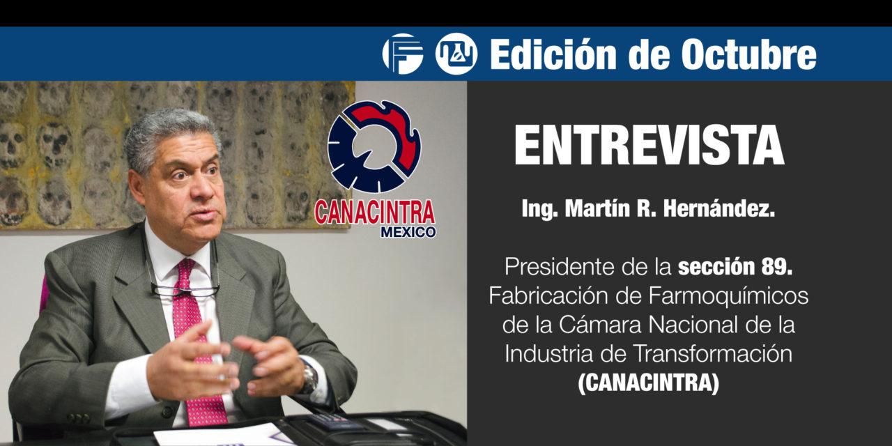 ENTREVISTA: Ing. Martín R. Hernández, presidente de la sección 89: Fabricación de Farmoquímicos de la Cámara Nacional de la Industria de Transformación (CANACINTRA)