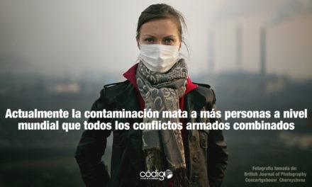 Actualmente la contaminación mata a más personas a nivel mundial que todos los conflictos armados combinados