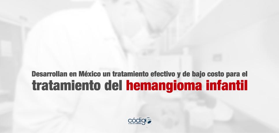 Desarrollan en México un tratamiento efectivo y de bajo costo para el tratamiento del hemangioma infantil.