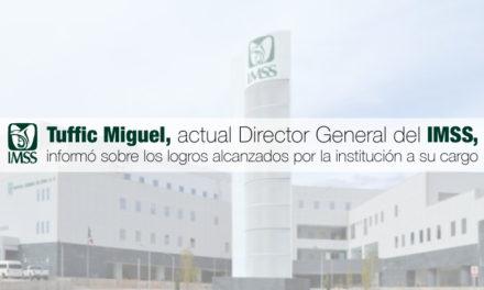 Tuffic Miguel, actual Director General del IMSS, informó sobre los logros alcanzados por la institución a su cargo