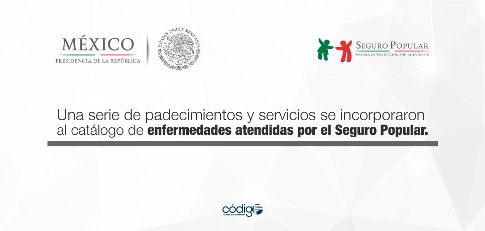 El Lic. Enrique Peña Nieto informó que una serie de padecimientos y servicios se incorporaron al catálogo de enfermedades atendidas por el Seguro Popular.