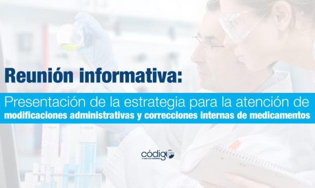 Reunión informativa: Presentación de la estrategia para la atención de modificaciones administrativas y correcciones internas de medicamentos