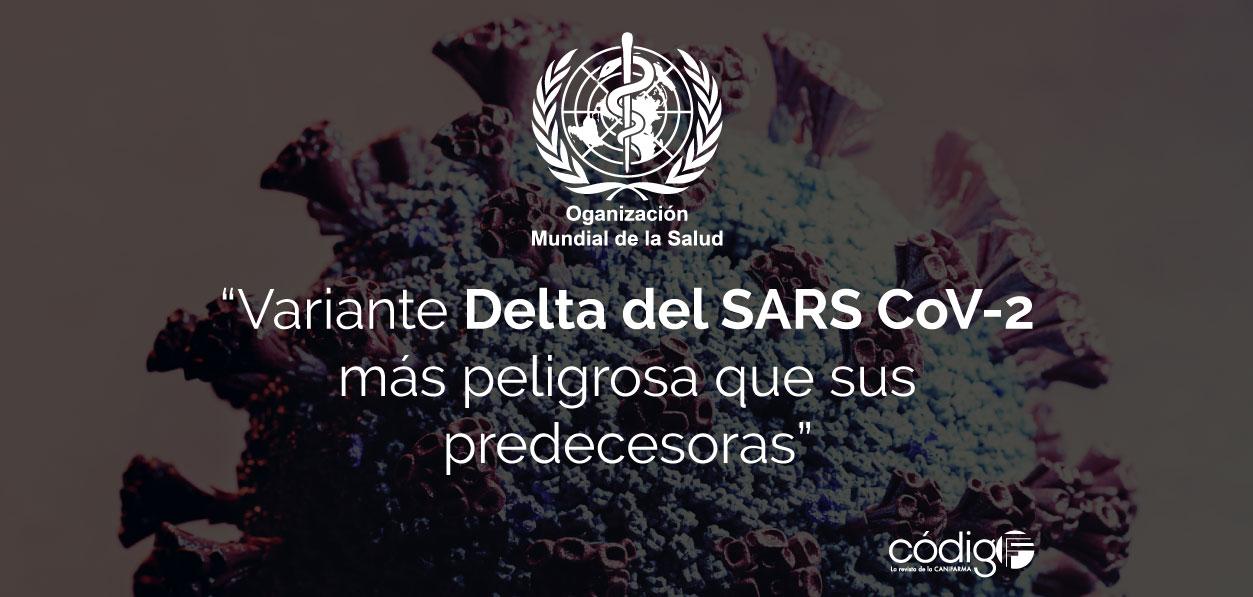 La OMS advierte que la variante Delta del SARS-CoV-2 es más peligrosa que  sus predecesoras.   Código F